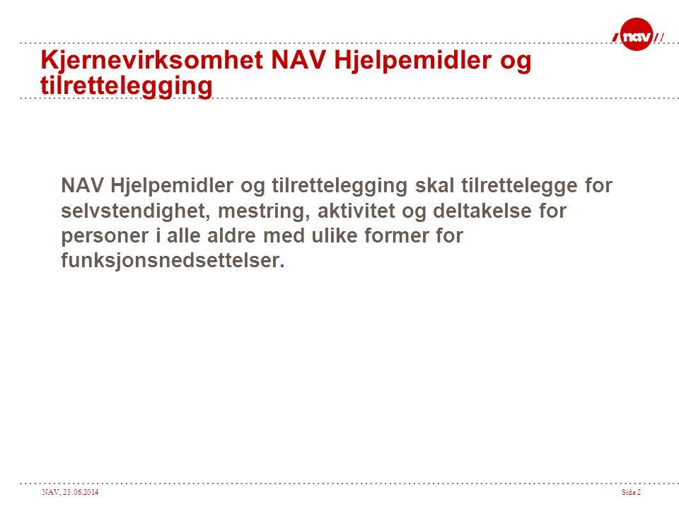 NAV, 23.06.2014Side 2 Kjernevirksomhet NAV Hjelpemidler og tilrettelegging NAV Hjelpemidler og tilrettelegging skal tilrettelegge for selvstendighet,