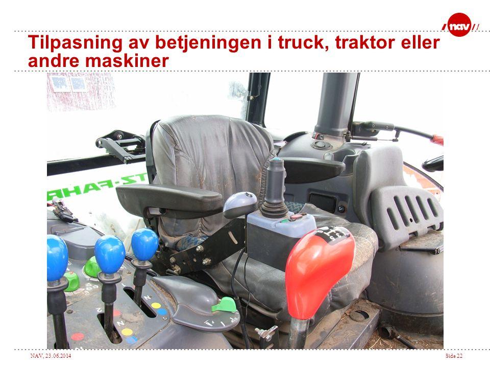 NAV, 23.06.2014Side 22 Tilpasning av betjeningen i truck, traktor eller andre maskiner
