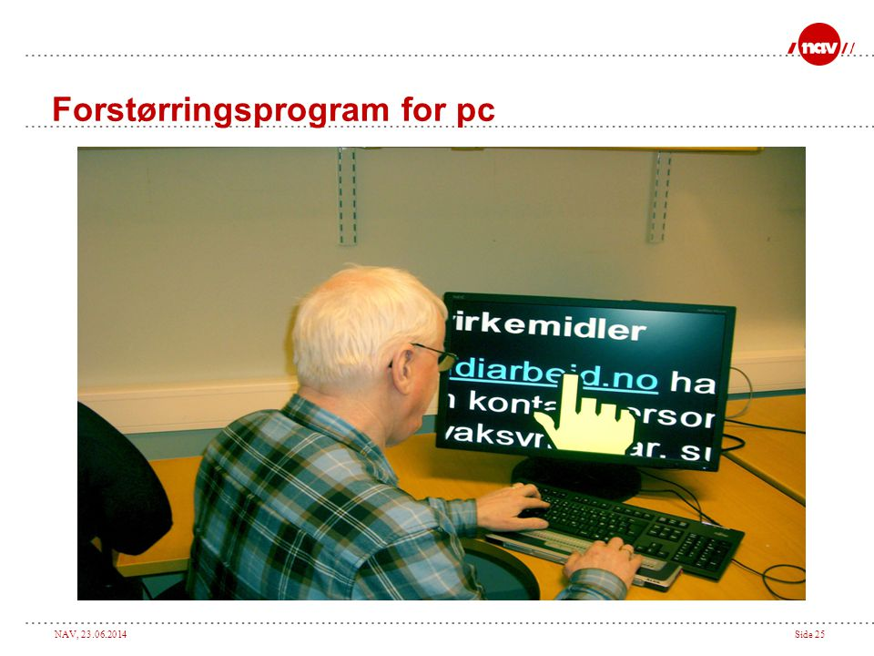 NAV, 23.06.2014Side 25 Forstørringsprogram for pc