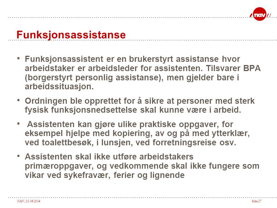 NAV, 23.06.2014Side 27 Funksjonsassistanse  Funksjonsassistent er en brukerstyrt assistanse hvor arbeidstaker er arbeidsleder for assistenten. Tilsva