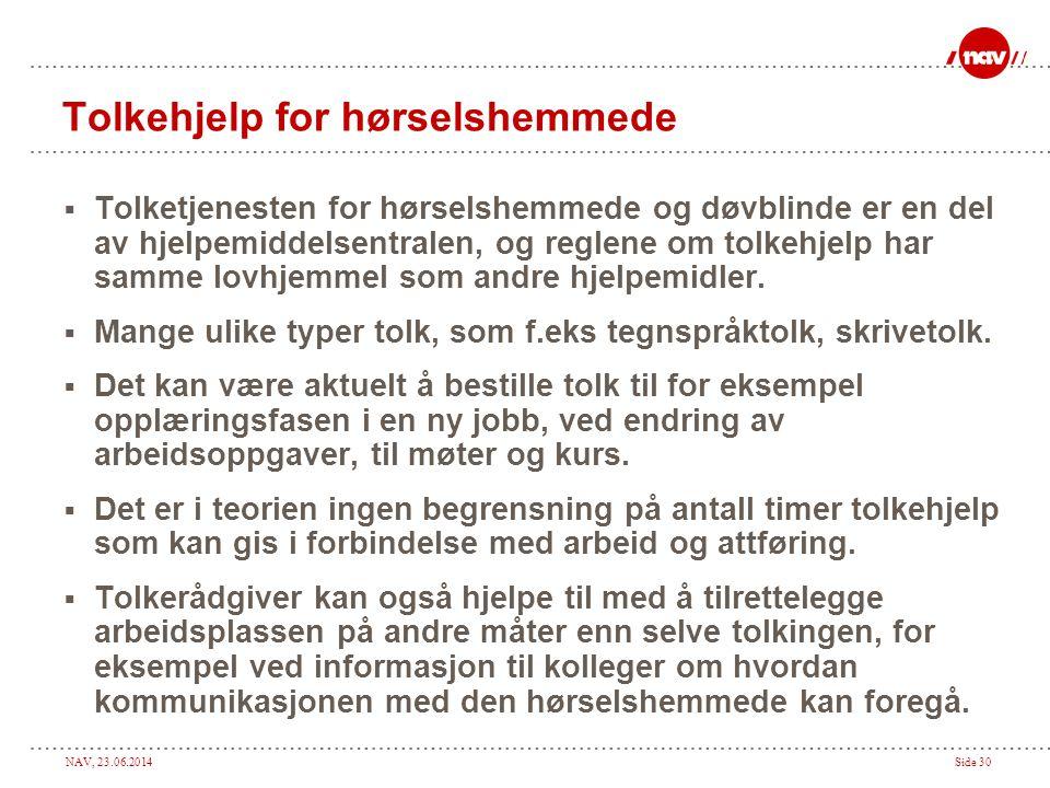 NAV, 23.06.2014Side 30 Tolkehjelp for hørselshemmede  Tolketjenesten for hørselshemmede og døvblinde er en del av hjelpemiddelsentralen, og reglene o