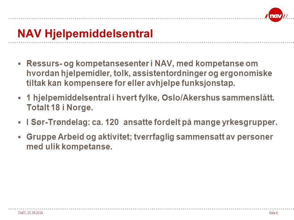 NAV, 23.06.2014Side 4 NAV Hjelpemiddelsentral  Ressurs- og kompetansesenter i NAV, med kompetanse om hvordan hjelpemidler, tolk, assistentordninger o