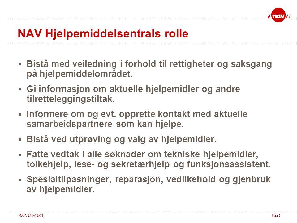 NAV, 23.06.2014Side 5 NAV Hjelpemiddelsentrals rolle  Bistå med veiledning i forhold til rettigheter og saksgang på hjelpemiddelområdet.  Gi informa