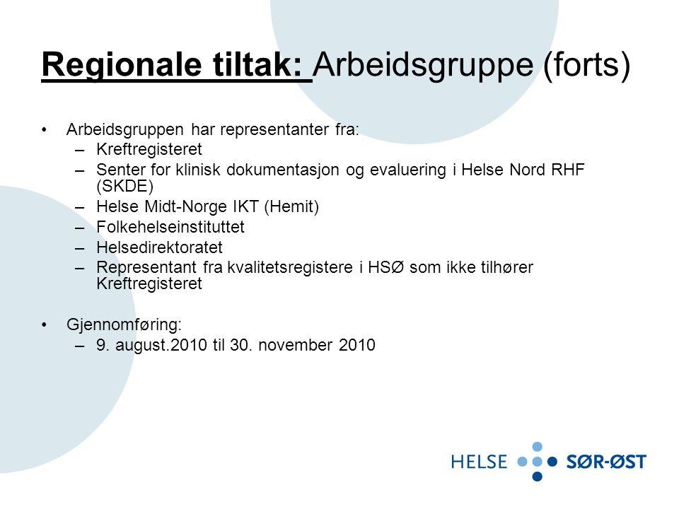 Regionale tiltak: Arbeidsgruppe (forts) •Arbeidsgruppen har representanter fra: –Kreftregisteret –Senter for klinisk dokumentasjon og evaluering i Helse Nord RHF (SKDE) –Helse Midt-Norge IKT (Hemit) –Folkehelseinstituttet –Helsedirektoratet –Representant fra kvalitetsregistere i HSØ som ikke tilhører Kreftregisteret •Gjennomføring: –9.