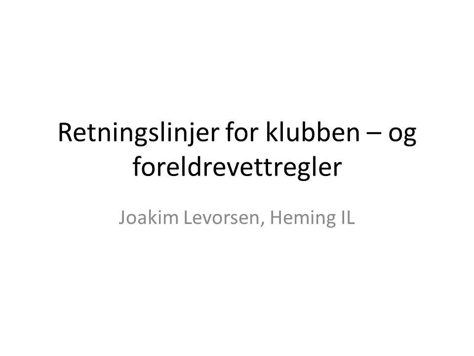 Retningslinjer for klubben – og foreldrevettregler Joakim Levorsen, Heming IL