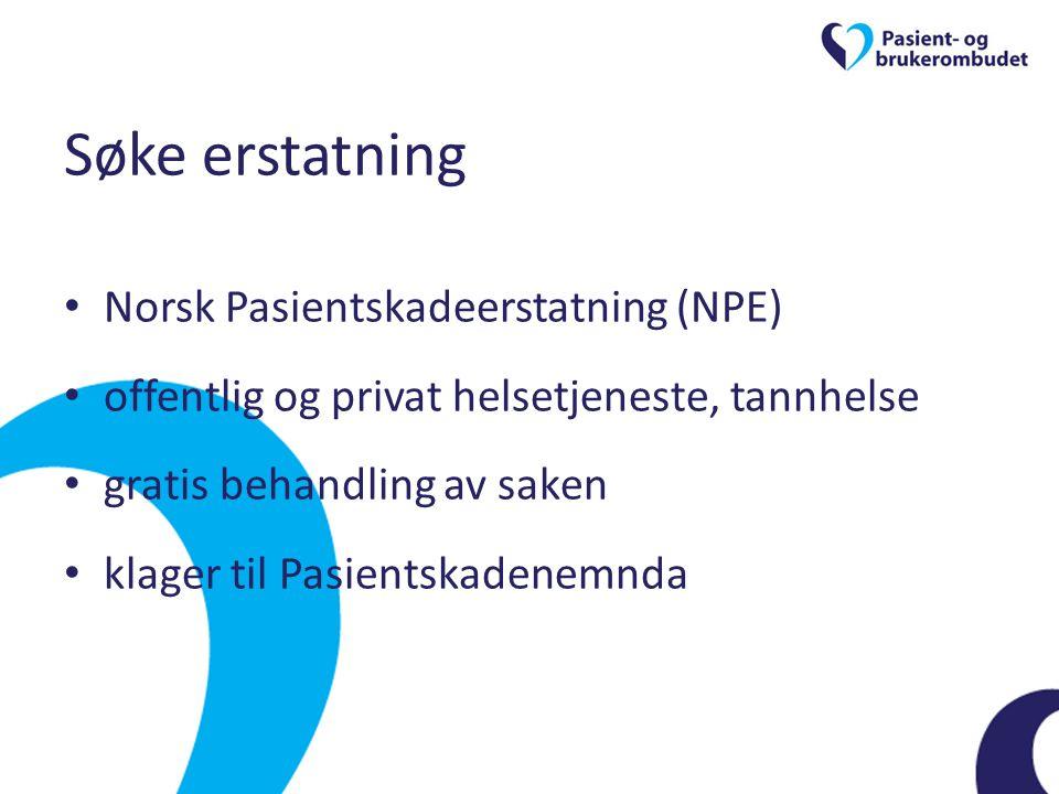 Søke erstatning • Norsk Pasientskadeerstatning (NPE) • offentlig og privat helsetjeneste, tannhelse • gratis behandling av saken • klager til Pasients