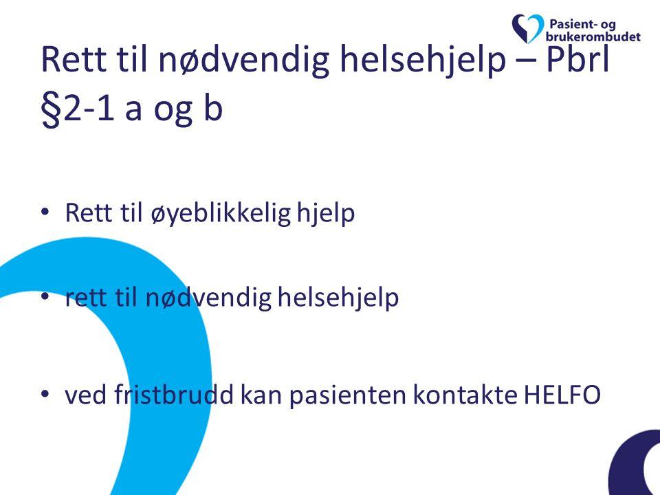 Rett til nødvendig helsehjelp – Pbrl §2-1 a og b • Rett til øyeblikkelig hjelp • rett til nødvendig helsehjelp • ved fristbrudd kan pasienten kontakte