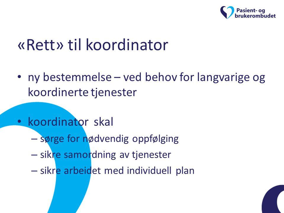 «Rett» til koordinator • ny bestemmelse – ved behov for langvarige og koordinerte tjenester • koordinator skal – sørge for nødvendig oppfølging – sikr