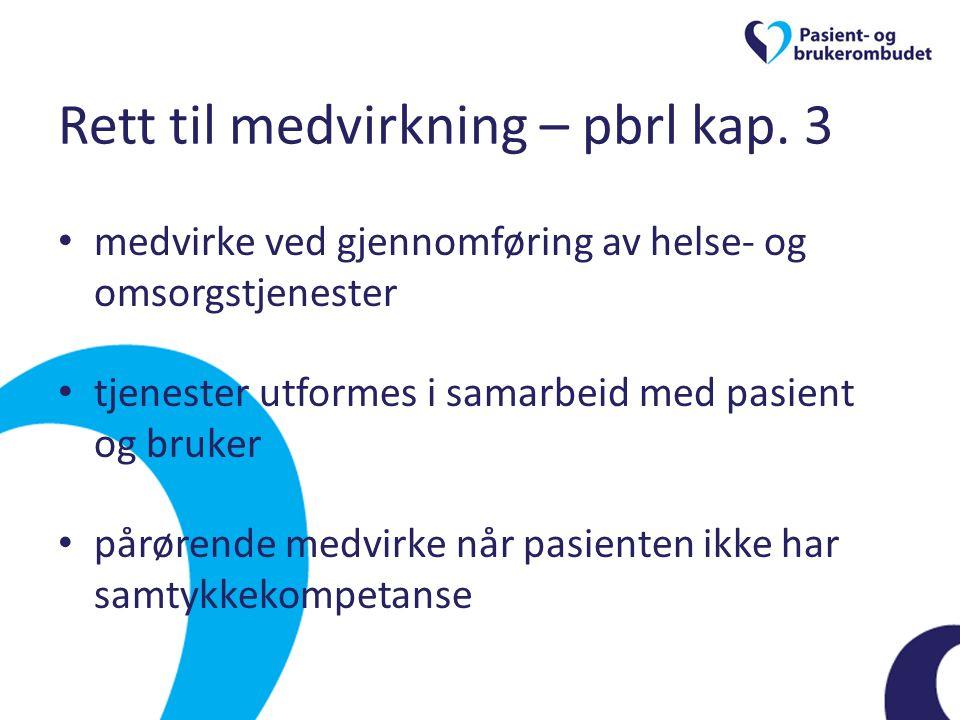 Rett til medvirkning – pbrl kap. 3 • medvirke ved gjennomføring av helse- og omsorgstjenester • tjenester utformes i samarbeid med pasient og bruker •