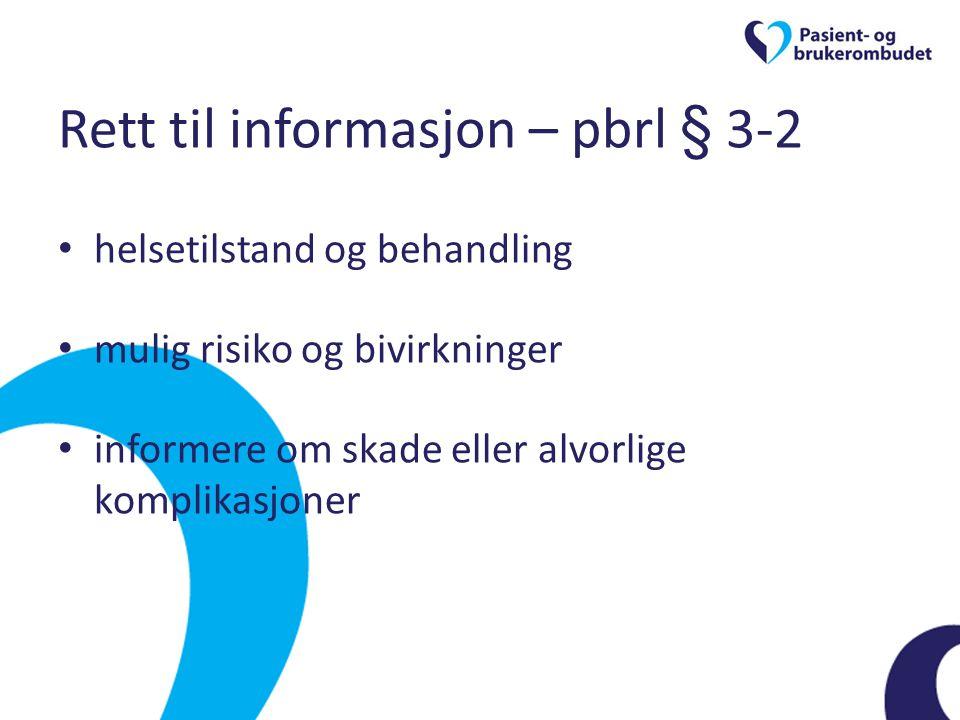 Rett til informasjon – pbrl § 3-2 • helsetilstand og behandling • mulig risiko og bivirkninger • informere om skade eller alvorlige komplikasjoner