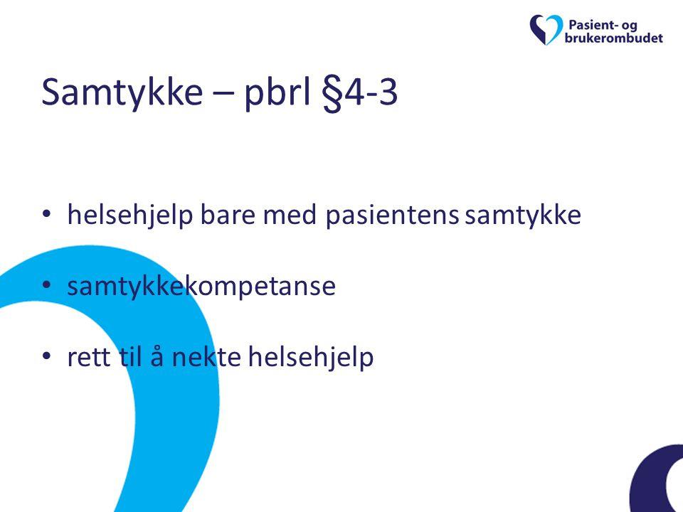 Samtykke – pbrl §4-3 • helsehjelp bare med pasientens samtykke • samtykkekompetanse • rett til å nekte helsehjelp