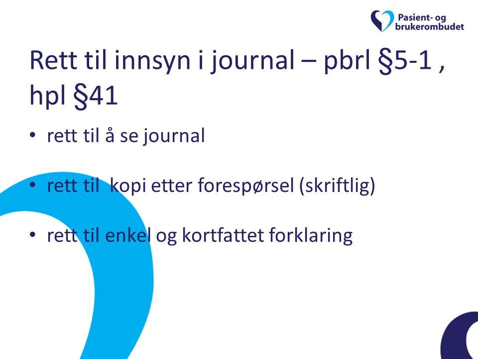 Rett til innsyn i journal – pbrl §5-1, hpl §41 • rett til å se journal • rett til kopi etter forespørsel (skriftlig) • rett til enkel og kortfattet fo