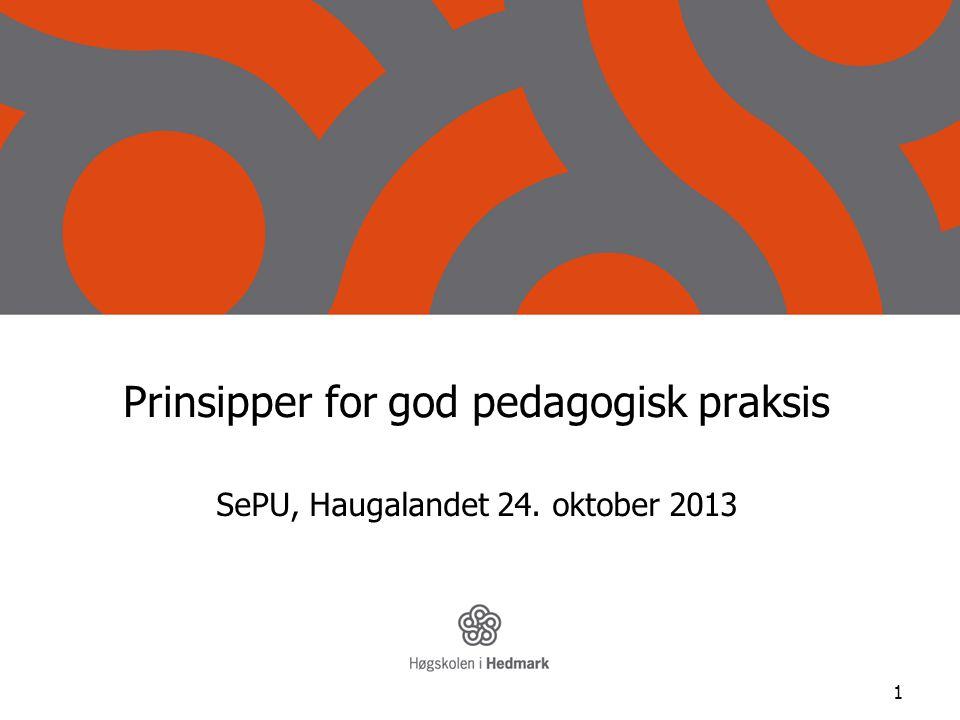 1 Prinsipper for god pedagogisk praksis SePU, Haugalandet 24. oktober 2013
