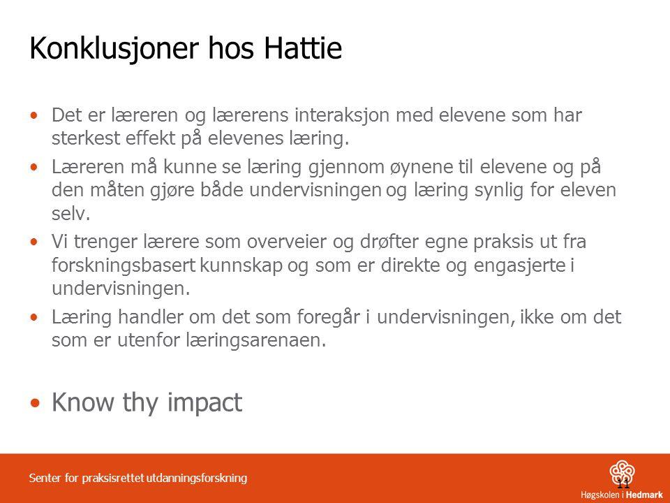 11 Senter for praksisrettet utdanningsforskning Konklusjoner hos Hattie •Det er læreren og lærerens interaksjon med elevene som har sterkest effekt på