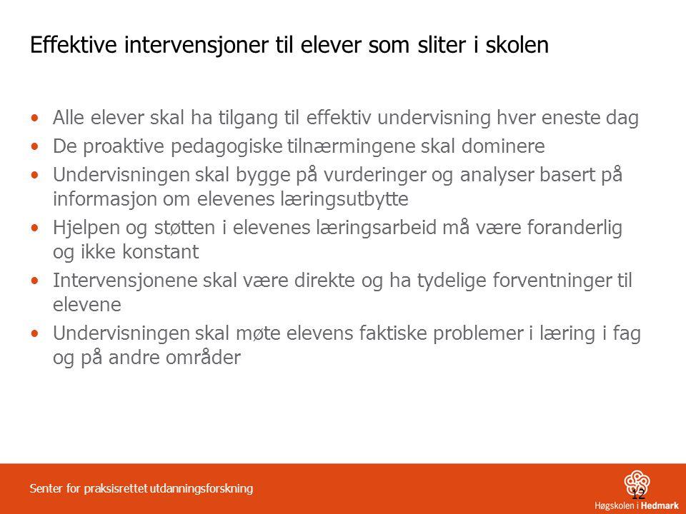 12 Senter for praksisrettet utdanningsforskning Effektive intervensjoner til elever som sliter i skolen •Alle elever skal ha tilgang til effektiv unde