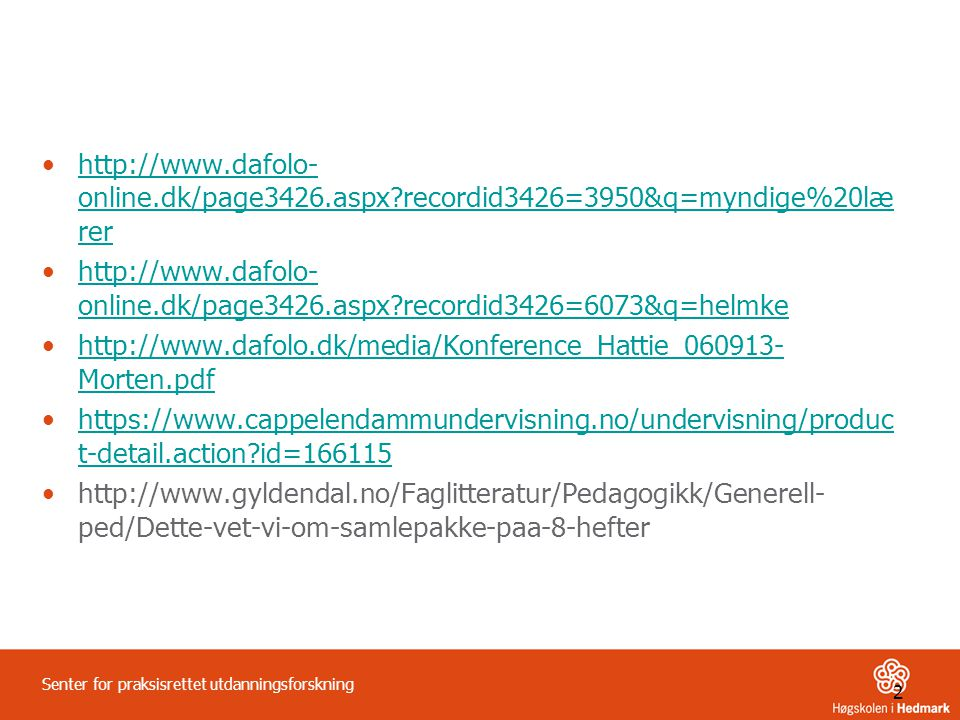 2 Senter for praksisrettet utdanningsforskning •http://www.dafolo- online.dk/page3426.aspx?recordid3426=3950&q=myndige%20læ rerhttp://www.dafolo- onli