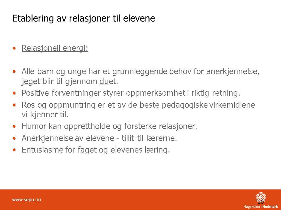 20 www.sepu.no Etablering av relasjoner til elevene •Relasjonell energi: •Alle barn og unge har et grunnleggende behov for anerkjennelse, jeget blir t