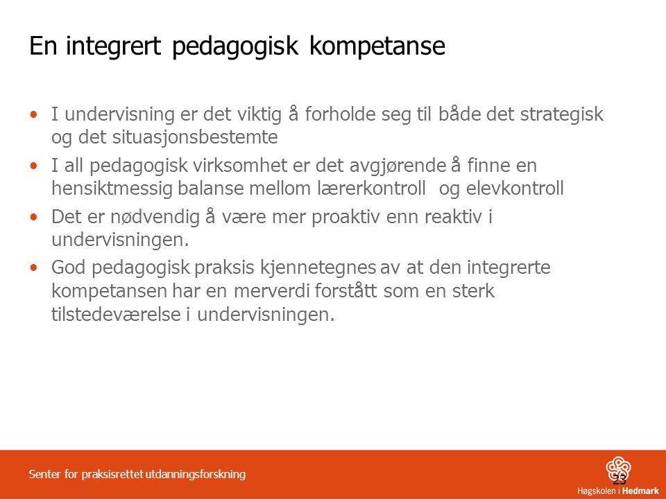 23 Senter for praksisrettet utdanningsforskning En integrert pedagogisk kompetanse •I undervisning er det viktig å forholde seg til både det strategis
