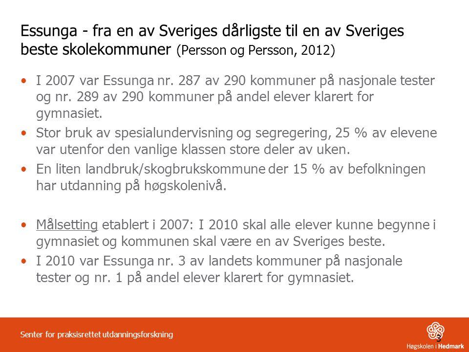 3 Senter for praksisrettet utdanningsforskning Essunga - fra en av Sveriges dårligste til en av Sveriges beste skolekommuner (Persson og Persson, 2012