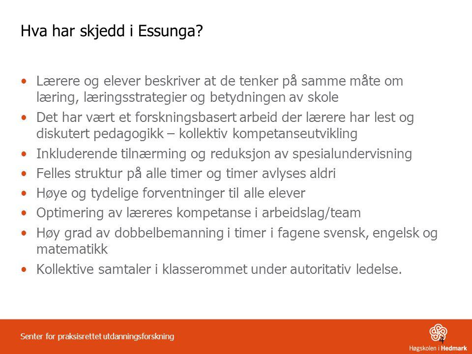 4 Senter for praksisrettet utdanningsforskning Hva har skjedd i Essunga? •Lærere og elever beskriver at de tenker på samme måte om læring, læringsstra