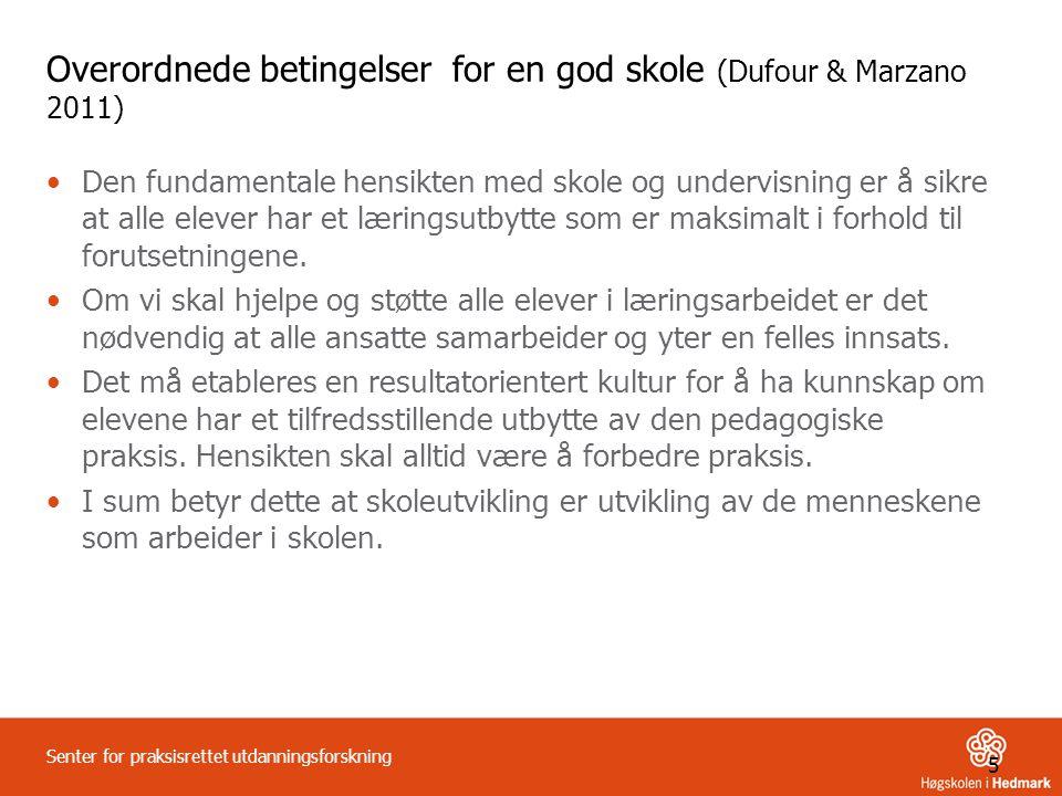 5 Senter for praksisrettet utdanningsforskning Overordnede betingelser for en god skole (Dufour & Marzano 2011) •Den fundamentale hensikten med skole