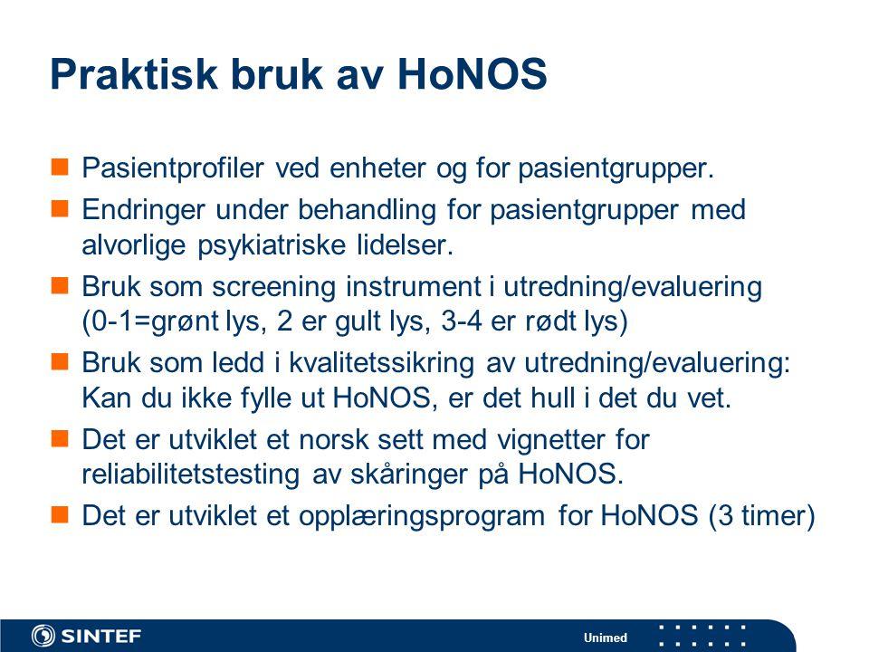 Unimed Praktisk bruk av HoNOS  Pasientprofiler ved enheter og for pasientgrupper.
