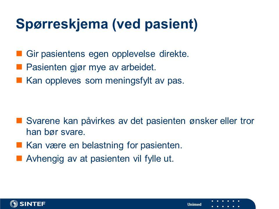 Unimed Spørreskjema (ved pasient)  Gir pasientens egen opplevelse direkte.