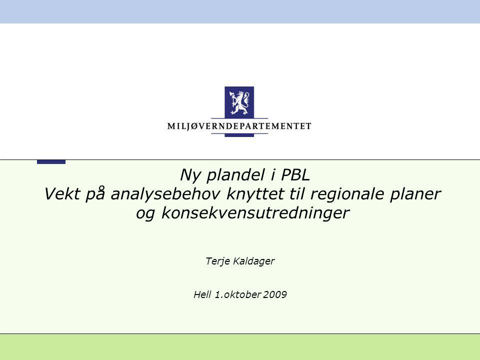 Ny plandel i PBL Vekt på analysebehov knyttet til regionale planer og konsekvensutredninger Terje Kaldager Hell 1.oktober 2009