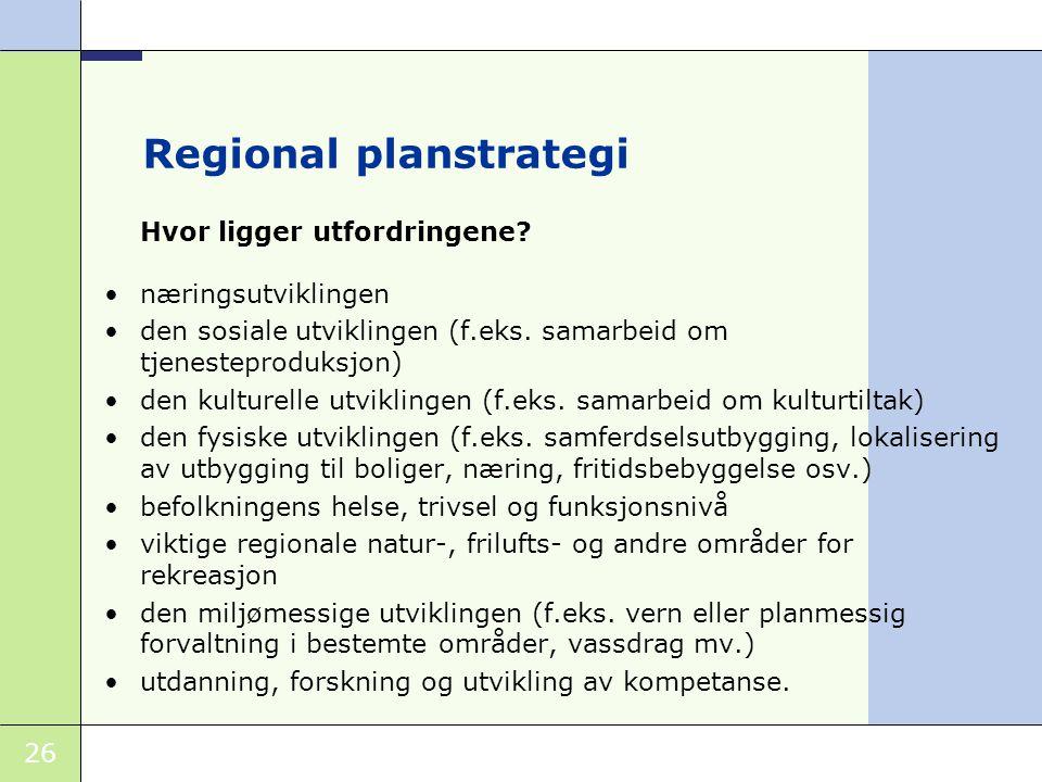 26 Regional planstrategi Hvor ligger utfordringene.