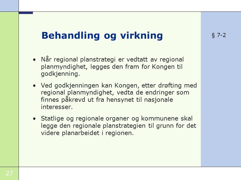 27 Behandling og virkning •Når regional planstrategi er vedtatt av regional planmyndighet, legges den fram for Kongen til godkjenning.
