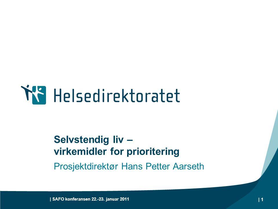 | SAFO konferansen 22.-23. januar 2011 | 1 Selvstendig liv – virkemidler for prioritering Prosjektdirektør Hans Petter Aarseth