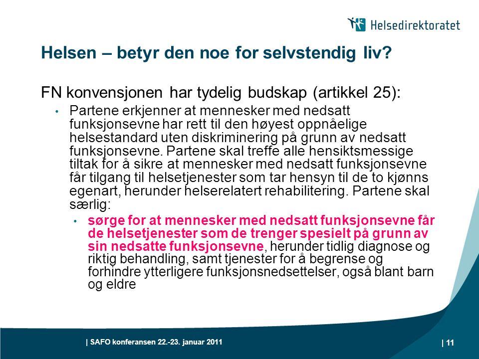 | SAFO konferansen 22.-23. januar 2011 | 11 Helsen – betyr den noe for selvstendig liv? FN konvensjonen har tydelig budskap (artikkel 25): • Partene e