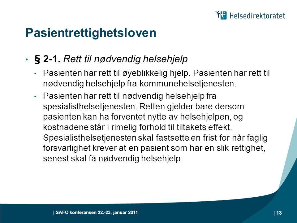 | SAFO konferansen 22.-23. januar 2011 | 13 Pasientrettighetsloven • § 2-1. Rett til nødvendig helsehjelp • Pasienten har rett til øyeblikkelig hjelp.