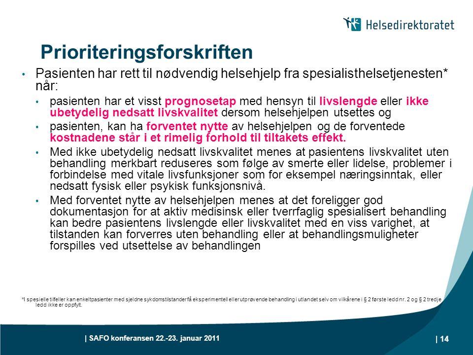 | SAFO konferansen 22.-23. januar 2011 | 14 Prioriteringsforskriften • Pasienten har rett til nødvendig helsehjelp fra spesialisthelsetjenesten* når: