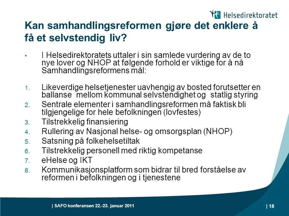 | SAFO konferansen 22.-23. januar 2011 | 18 Kan samhandlingsreformen gjøre det enklere å få et selvstendig liv? • I Helsedirektoratets uttaler i sin s