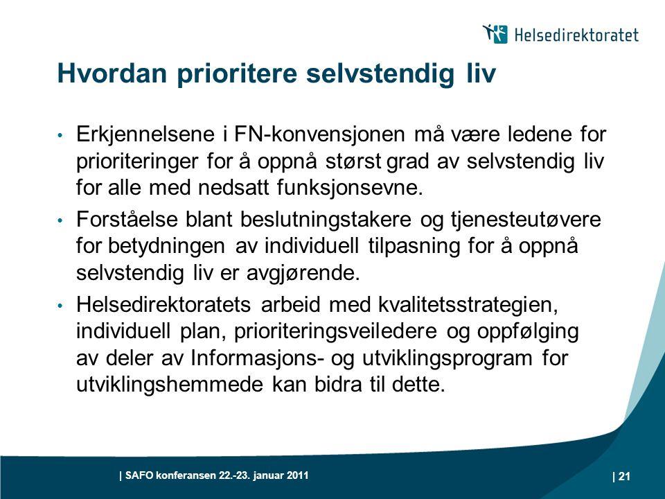 | SAFO konferansen 22.-23. januar 2011 | 21 Hvordan prioritere selvstendig liv • Erkjennelsene i FN-konvensjonen må være ledene for prioriteringer for