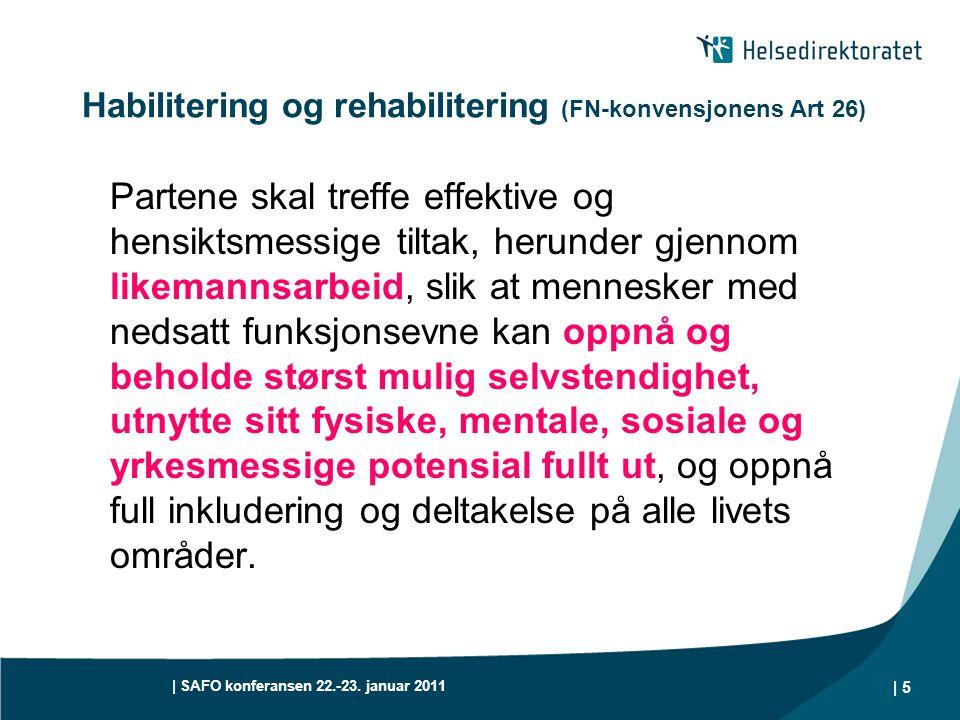 | SAFO konferansen 22.-23. januar 2011 | 5 Habilitering og rehabilitering (FN-konvensjonens Art 26) Partene skal treffe effektive og hensiktsmessige t