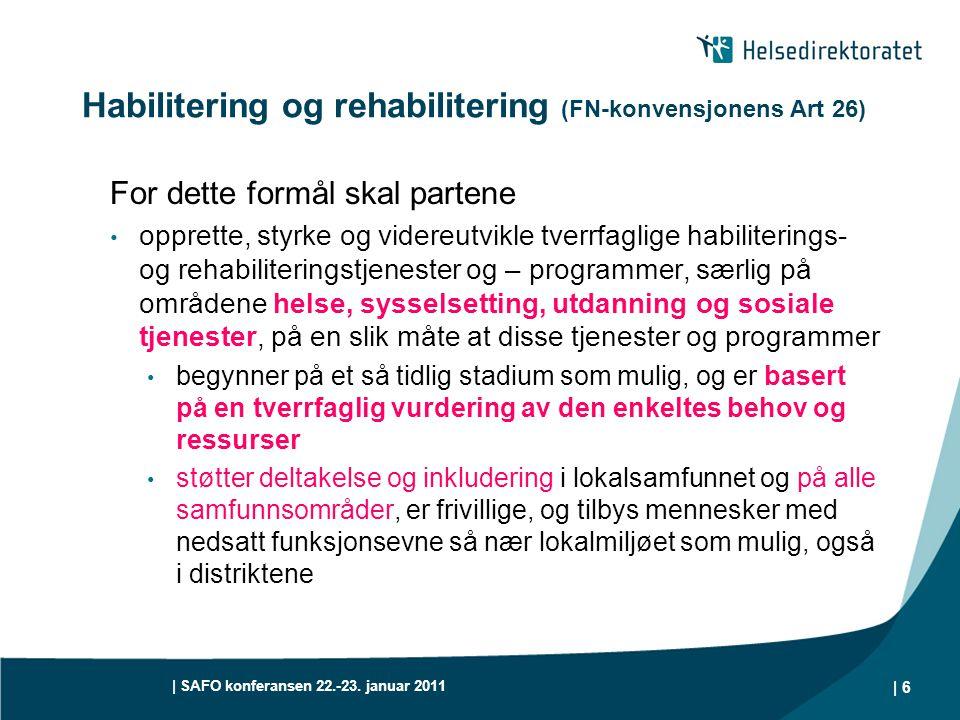 | SAFO konferansen 22.-23. januar 2011 | 6 Habilitering og rehabilitering (FN-konvensjonens Art 26) For dette formål skal partene • opprette, styrke o