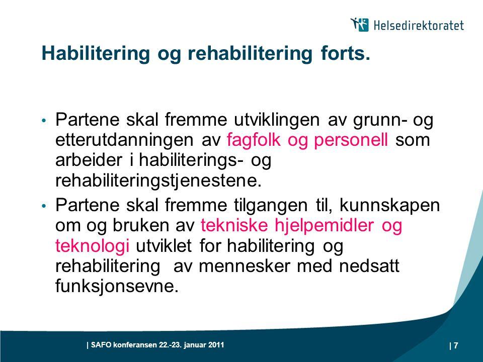 | SAFO konferansen 22.-23. januar 2011 | 7 Habilitering og rehabilitering forts. • Partene skal fremme utviklingen av grunn- og etterutdanningen av fa