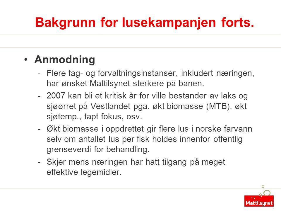 Bakgrunn for lusekampanjen forts. •Anmodning -Flere fag- og forvaltningsinstanser, inkludert næringen, har ønsket Mattilsynet sterkere på banen. -2007