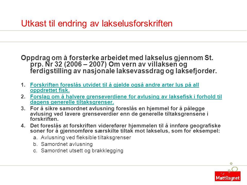 Utkast til endring av lakselusforskriften Oppdrag om å forsterke arbeidet med lakselus gjennom St. prp. Nr 32 (2006 – 2007) Om vern av villaksen og fe