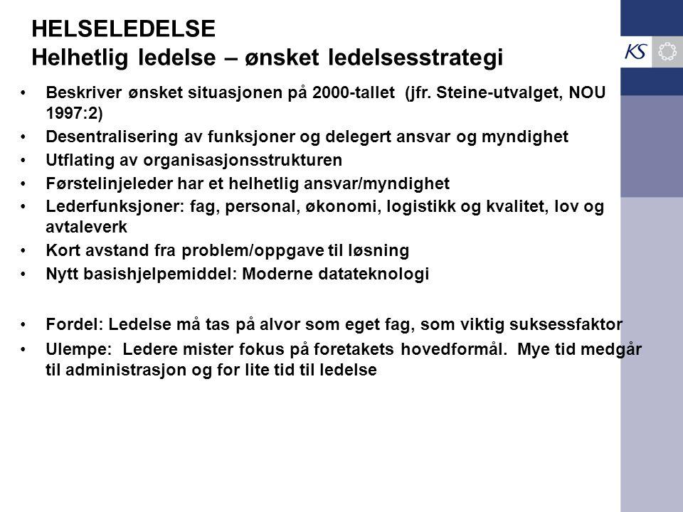HELSELEDELSE Helhetlig ledelse – ønsket ledelsesstrategi •Beskriver ønsket situasjonen på 2000-tallet (jfr. Steine-utvalget, NOU 1997:2) •Desentralise