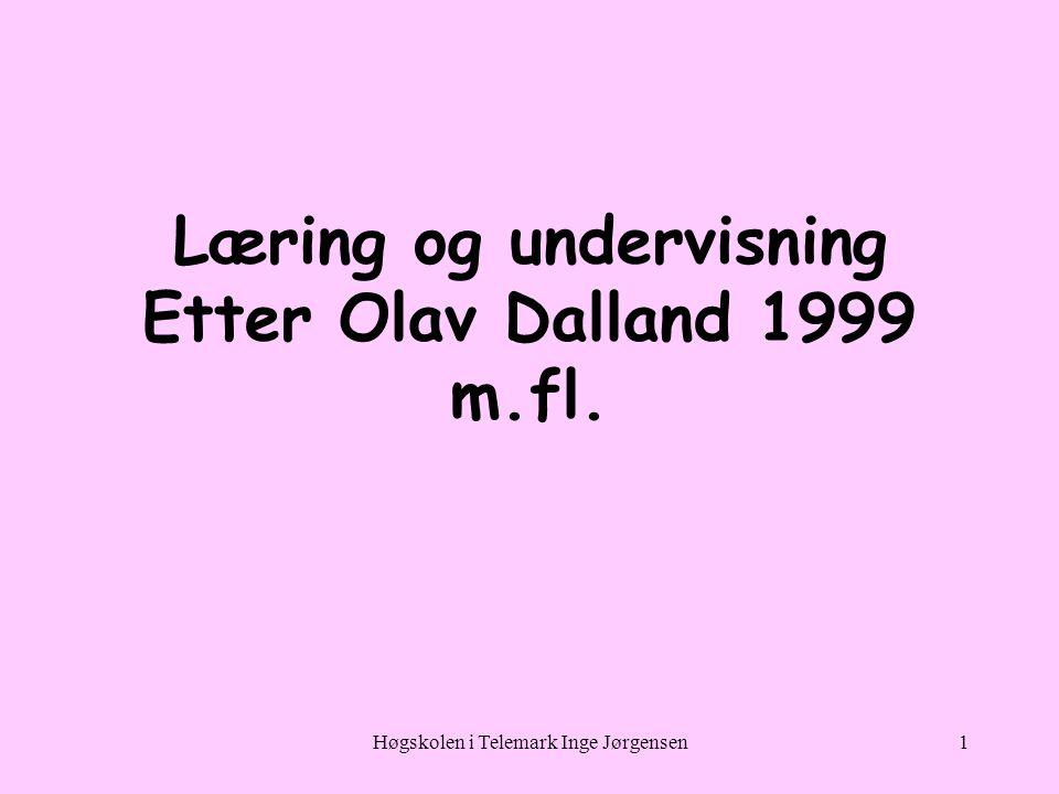 Høgskolen i Telemark Inge Jørgensen1 Læring og undervisning Etter Olav Dalland 1999 m.fl.