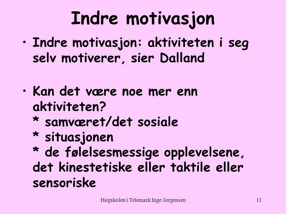 Høgskolen i Telemark Inge Jørgensen11 Indre motivasjon •Indre motivasjon: aktiviteten i seg selv motiverer, sier Dalland •Kan det være noe mer enn aktiviteten.
