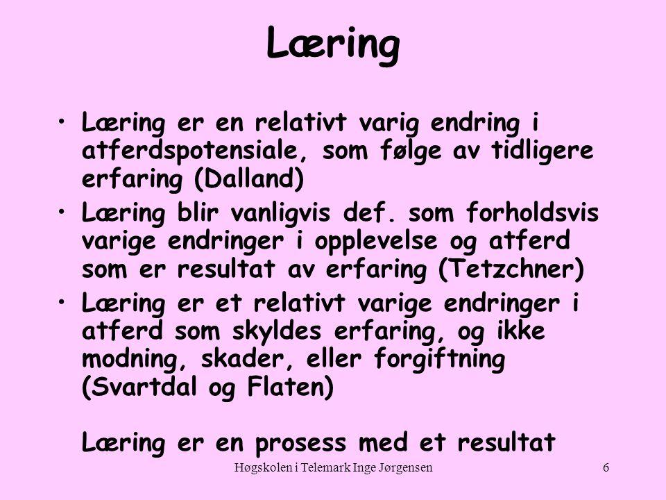Høgskolen i Telemark Inge Jørgensen6 Læring •Læring er en relativt varig endring i atferdspotensiale, som følge av tidligere erfaring (Dalland) •Læring blir vanligvis def.