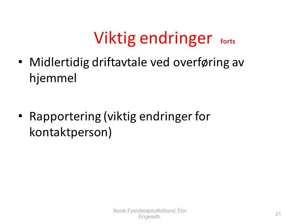 • Midlertidig driftavtale ved overføring av hjemmel • Rapportering (viktig endringer for kontaktperson) 21 Norsk Fysioterapeutforbund, Elin Engeseth V