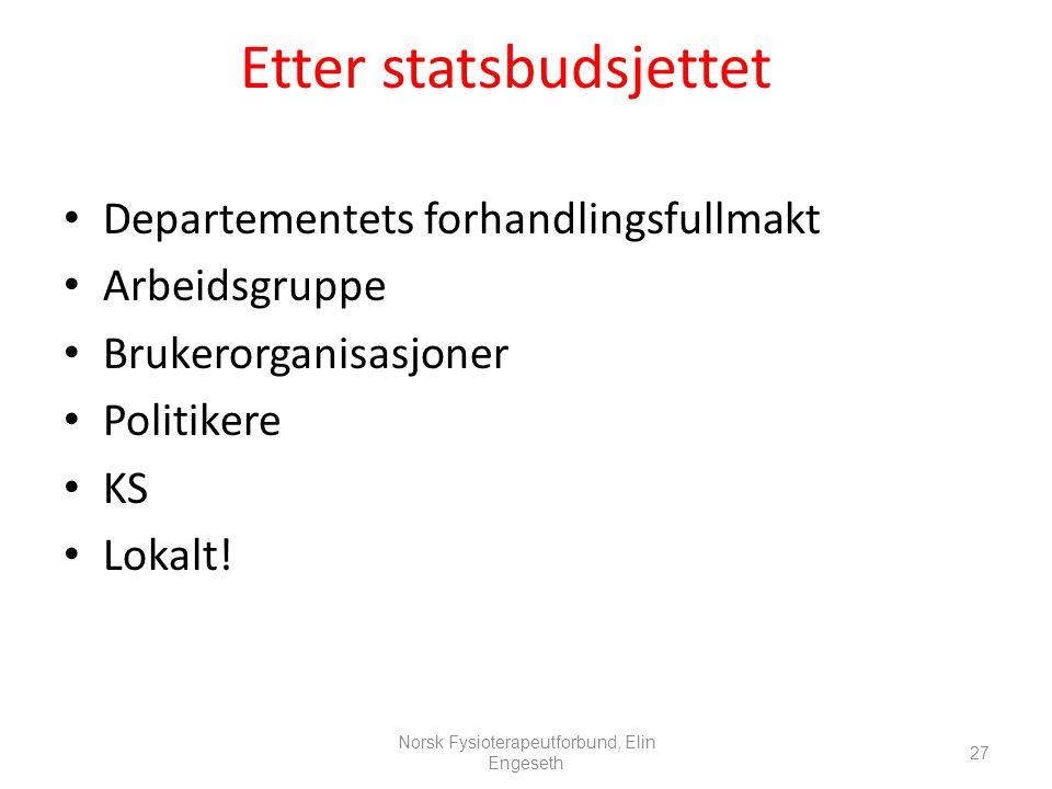Etter statsbudsjettet • Departementets forhandlingsfullmakt • Arbeidsgruppe • Brukerorganisasjoner • Politikere • KS • Lokalt! 27 Norsk Fysioterapeutf