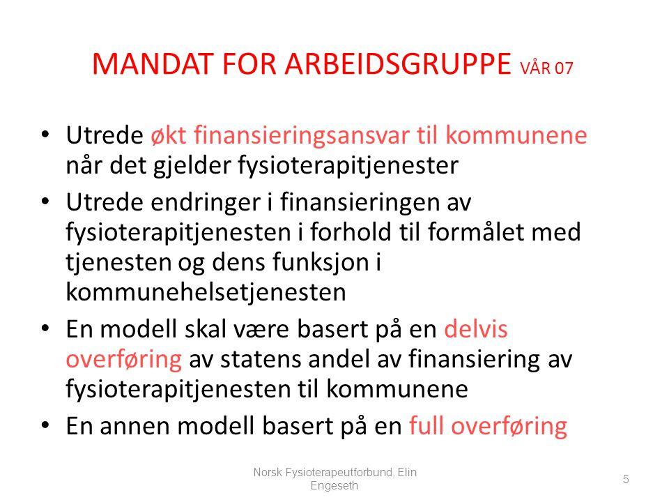 MANDAT FOR ARBEIDSGRUPPE VÅR 07 • Utrede økt finansieringsansvar til kommunene når det gjelder fysioterapitjenester • Utrede endringer i finansieringe