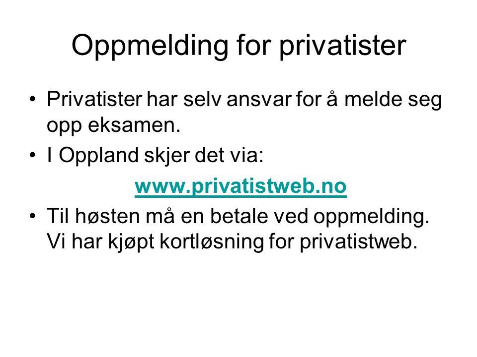 Oppmelding for privatister •Privatister har selv ansvar for å melde seg opp eksamen. •I Oppland skjer det via: www.privatistweb.no •Til høsten må en b