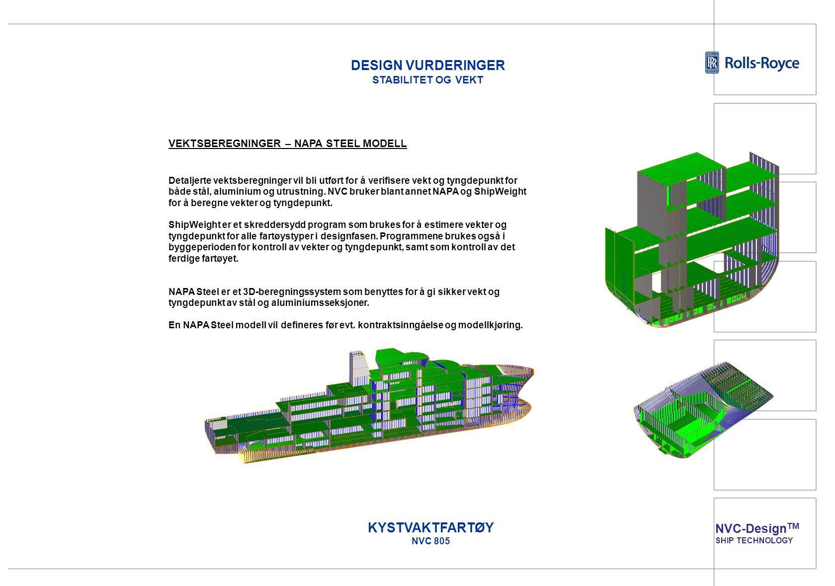 NVC-Design TM SHIP TECHNOLOGY KYSTVAKTFARTØY NVC 805 VEKTSBEREGNINGER – NAPA STEEL MODELL Detaljerte vektsberegninger vil bli utført for å verifisere